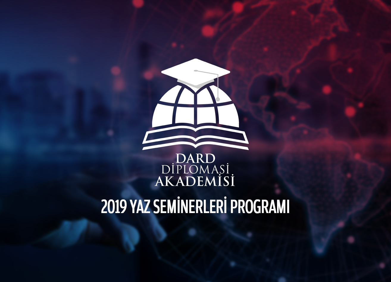 DARD Diplomasi Akademisi 2019 Yaz Seminerleri