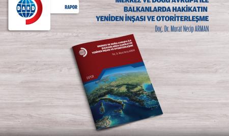 Merkez ve Doğu Avrupa ile Balkanlarda Hakikatın Yeniden İnşası ve Otoriterleşme [RAPOR 2/2020]