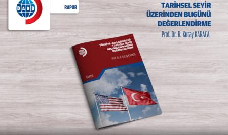 Türkiye-ABD ilişkileri: Tarihsel Seyir Üzerinden Bugünü Değerlendirme [RAPOR 6/2021]